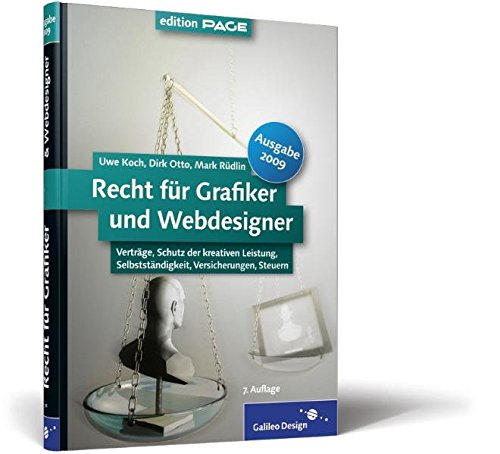 Recht für Grafiker und Webdesigner, Ausgabe 2009: Verträge, Schutz der kreativen Leistung, Selbstständigkeit, Versicherungen, Steuern (Galileo Design)