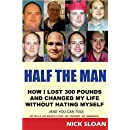 Half The Man: How I lost 300 pounds and changed my life without hating myself