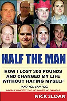 Half The Man: How I lost 300 pounds and changed my life without hating myself by [Sloan, Nick]
