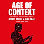 Age of Context: Mobile, Sensors, Data and the Future of Privacy | Shel Israel,Robert Scoble