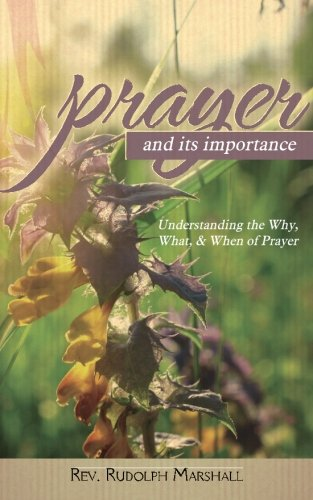 Prayer and Its Importance: Understanding the Why, What, and When of Prayer