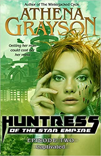 Download online Captivated (Huntress of the Star Empire #2): Huntress of the Star Empire (Serial Sci-Fi Romance) PDF, azw (Kindle), ePub