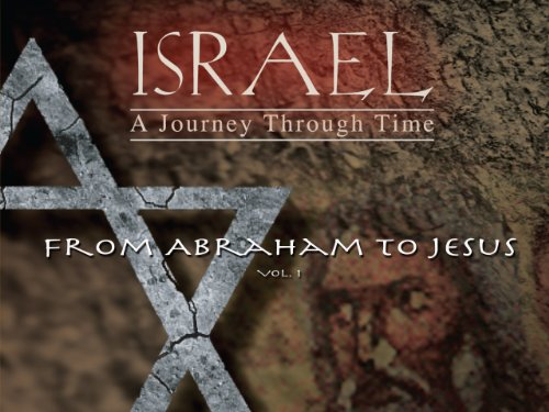 Israel, A Journey Through Time: From Abraham to Jesus (Vol 1) (Destruction Of The Temple In Jerusalem 70 Ad)