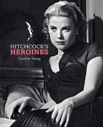 Hitchcock's Heroines (Hitchcock Reader)