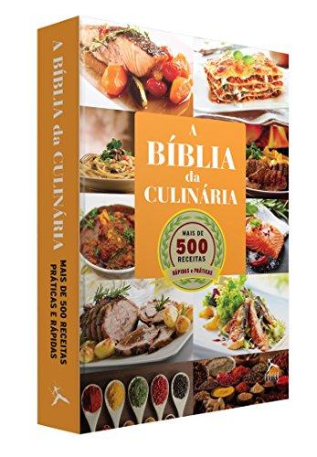 A Bíblia da Culinária. Mais de 500 Receitas Para Se Deliciar