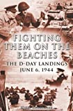 Fighting Them on the Beaches: The D-Day Landings June 6, 1944 by Nigel Cawthorne front cover