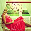 When You Make It Home Audiobook by Claire Ashby Narrated by Piper Brown