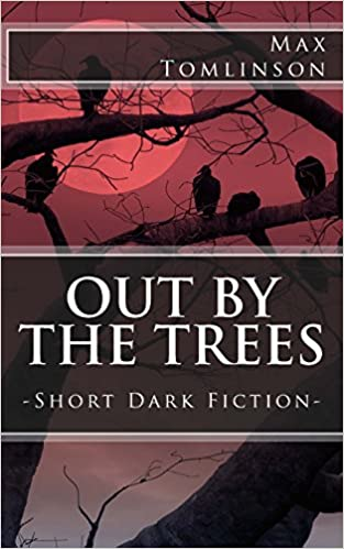 Out by the Trees: Short Dark Fiction