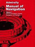 Admiralty Manual of Navigation: General Navigation, Coastal Navigation and Pilotage v. 1