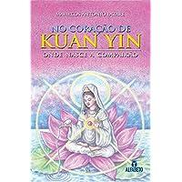 No Coração de Kuan Yin. Onde Nasce a Compaixão