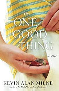 The One Good Thing: A Novel by Kevin Alan Milne ebook deal