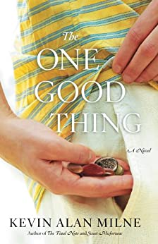 The One Good Thing: A Novel by [Milne, Kevin Alan]