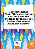 img - for 100 Statements about Signature in the Cell: DNA and the Evidence for Intelligent Design That Almost Killed My Hamster book / textbook / text book