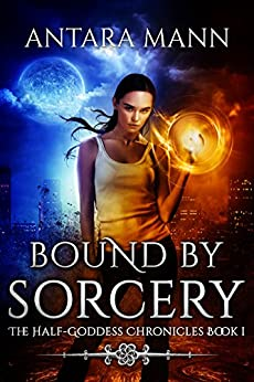 Bound by Sorcery: A New Adult Urban Fantasy (The Half-Goddess Chronicles Book 1) by [Mann, Antara]