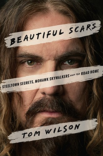 Beautiful Scars: Steeltown Secrets, Mohawk Skywalkers and the Road Home