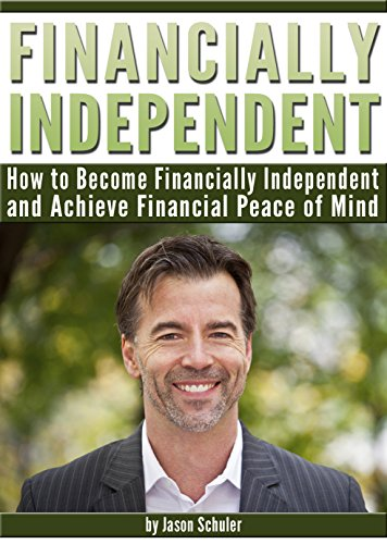 Financially Independent: How to Become Financially Independent and Achieve Financial Peace of Mind (Financially Stable, Financially Free) by [Schuler, Jason]