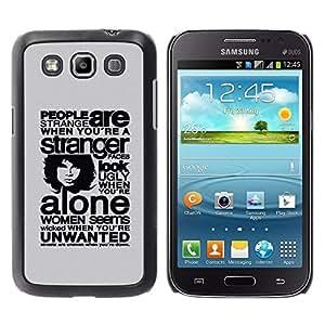 Be Good Phone Accessory // Dura Cáscara cubierta Protectora Caso Carcasa Funda de Protección para Samsung Galaxy Win I8550 I8552 Grand Quattro // People Are Strange When You Are