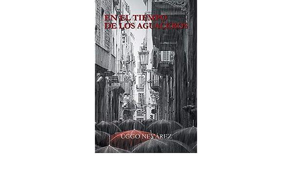 En el tiempo de los aguaceros (Spanish Edition): UGGO NEVÁREZ ...
