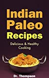 Indian Paleo Recipes: Delicious & Healthy Cooking - The Authentic Indian Food Cookbook with Homemade Skinny British Indian Restaurant Dishes