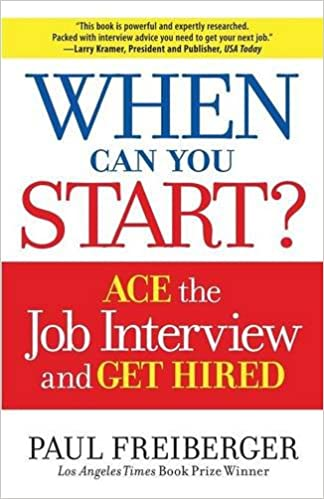 When Can You Start? Ace The Interview and Get Hired: Paul ...