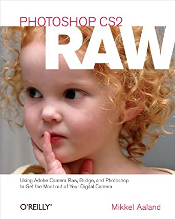 Photoshop CS2 RAW: Using Adobe Camera Raw, Bridge, and Photoshop to Get the Most out of Your Digital Camera (English Edition) eBook: Aaland, Mikkel: Amazon.es: Tienda Kindle