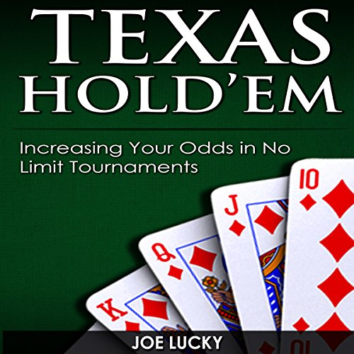 - Texas Hold'em: Increasing Your Odds in No Limit Tournaments