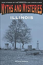 Myths and Mysteries of Illinois: True Stories Of The Unsolved And Unexplained (Myths and Mysteries Series)
