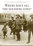 Book cover for Where Have All the Soldiers Gone?: The Transformation of Modern Europe