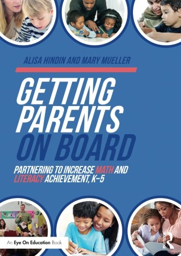 Getting Parents on Board: Partnering to Increase Math and Literacy Achievement, K–5 (Eye on Education)