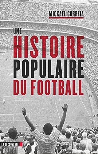Amazon Fr Une Histoire Populaire Du Football Mickael Correia