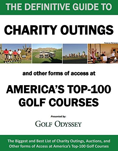 The Definitive Guide to Charity Outings and Other Forms of Access At America's Top 100 Golf Courses
