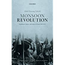 Monsoon Revolution: Republicans, Sultans, and Empires in Oman, 1965-1976 (