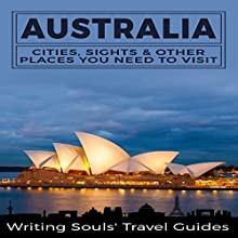 Australia: Cities, Sights & Other Places You Need To Visit Audiobook by  Writing Souls' Travel Guides Narrated by Kevin Rineer