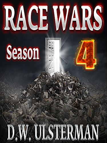 "RACE WARS: Season Four: Episodes 19-24 of an action-packed, post-apocalyptic series: ""Rise of the Beast"" by [Ulsterman, D.W.]"
