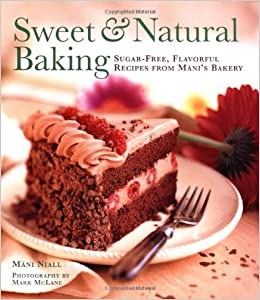 Sweet And Natural Baking Sugar Free Flavorful Recipes From Manis Bakery Paperback August 1 1996