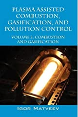 PLASMA ASSISTED COMBUSTION, GASIFICATION, AND POLLUTION CONTROL: VOLUME 2. COMBUSTION AND GASIFICATION Hardcover