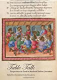 Table Talk: Perspectives on Food in Medieval Italian Literature, Christiana Purdy Moudarres, 1443825115