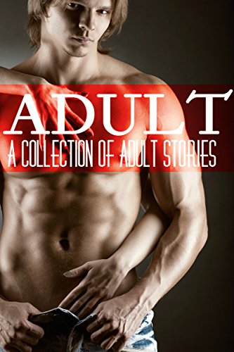 Adult: A Collection of Adult Stories