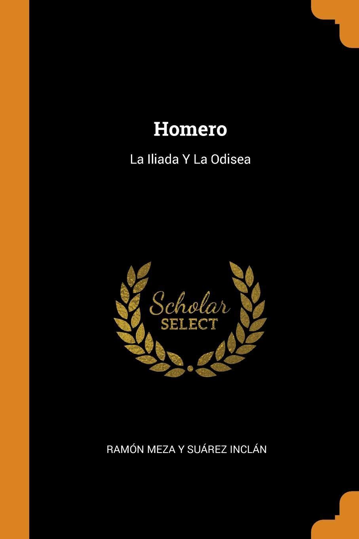 Homero: La Iliada Y La Odisea: Ramon Meza y Suarez Inclan: Amazon.com.mx:  Libros