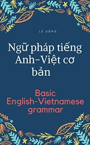 Ngữ pháp tiếng Anh căn bản: Basic English-Vietnamese grammar