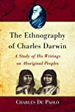 The Ethnography of Charles Darwin, Charles De Paolo, 0786448776