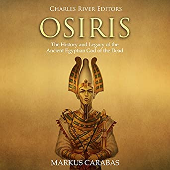 Amazon Com Osiris The History And Legacy Of The Ancient