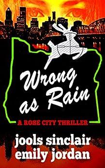 Wrong as Rain: A Rose City Thriller (The Rose City Thriller Series Book 2) by [Sinclair, Jools, Jordan, Emily]