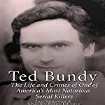 Ted Bundy: The Life and Crimes of One of America's Most Notorious Serial Killers |  Charles River Editors,Zed Simpson