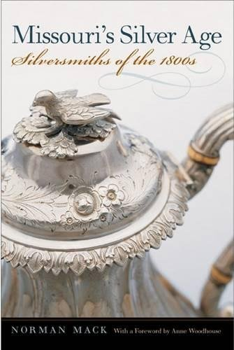 Missouri's Silver Age: Silversmiths of the 1800s by Brand: Southern Illinois University Press