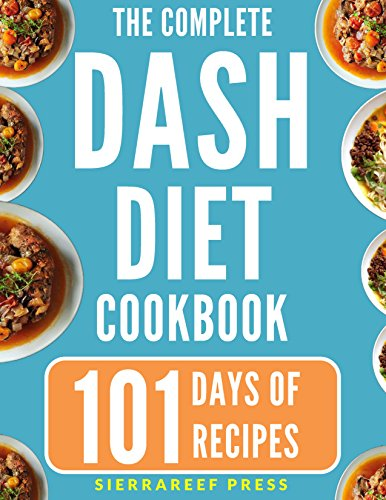 DASH DIET COOKBOOK: 101 easy, nutritious and healthy dash recipes for weight loss and protection against diabetes and heart disease (low cholesterol diet, weight loss, diabetes cookbook, dash diet) by SierraReef Press