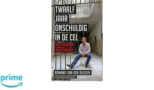 Twaalf jaar onschuldig in de cel: mijn Spaanse nachtmerrie: Amazon.es: Romano van der Dussen, Edwin Winkels: Libros en idiomas extranjeros