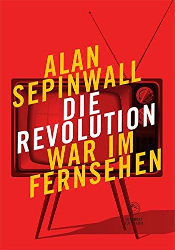 Die Revolution war im Fernsehen: Essay zu den Fernsehserien Sopranos, Mad Men, 24, Lost, Breaking Bad, The Wire, Deadwood, Buffy, The Shield, u. a. ... / Sachbücher und Essays zur Gegenwart