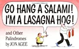Go Hang a Salami! I'm a Lasagna Hog!: and Other Palindromes