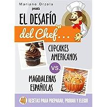 EL DESAFÍO DEL CHEF... CUPCAKES AMERICANOS vs: MAGDALENAS ESPAÑOLAS: 40 recetas para preparar, probar y elegir (Colección Cocina Práctica) (Spanish Edition)